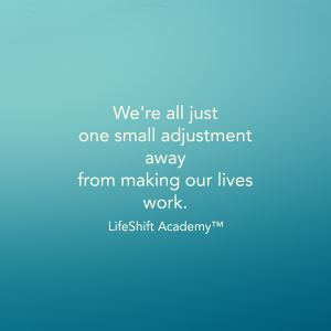 We're all just one small adjustment away from making our lives work. #LifeShiftAcademy